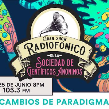 Gran show radiofónico de la SCA, presenta: CAMBIOS DE PARADIGMA