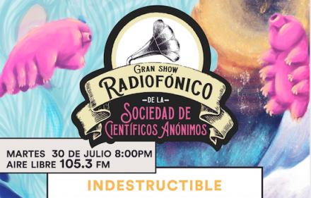 Gran show radiofónico de la SCA, presenta: INDESTRUCTIBLE
